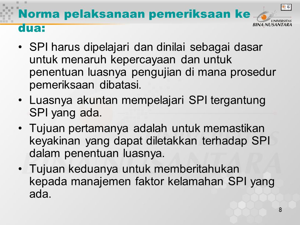 8 Norma pelaksanaan pemeriksaan ke dua: SPI harus dipelajari dan dinilai sebagai dasar untuk menaruh kepercayaan dan untuk penentuan luasnya pengujian
