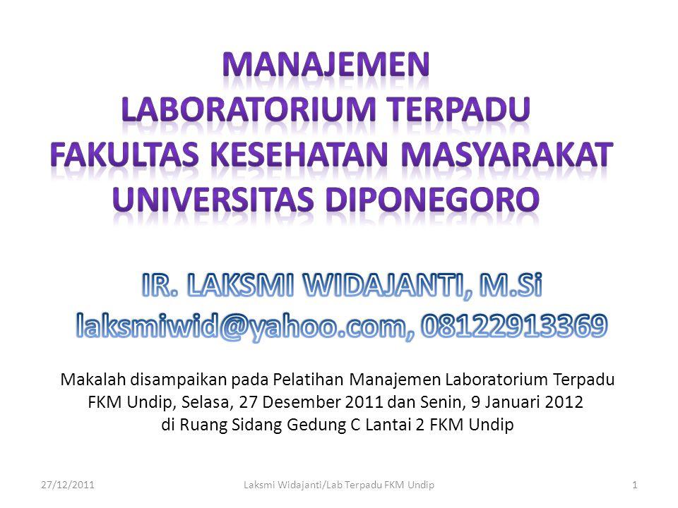 Makalah disampaikan pada Pelatihan Manajemen Laboratorium Terpadu FKM Undip, Selasa, 27 Desember 2011 dan Senin, 9 Januari 2012 di Ruang Sidang Gedung