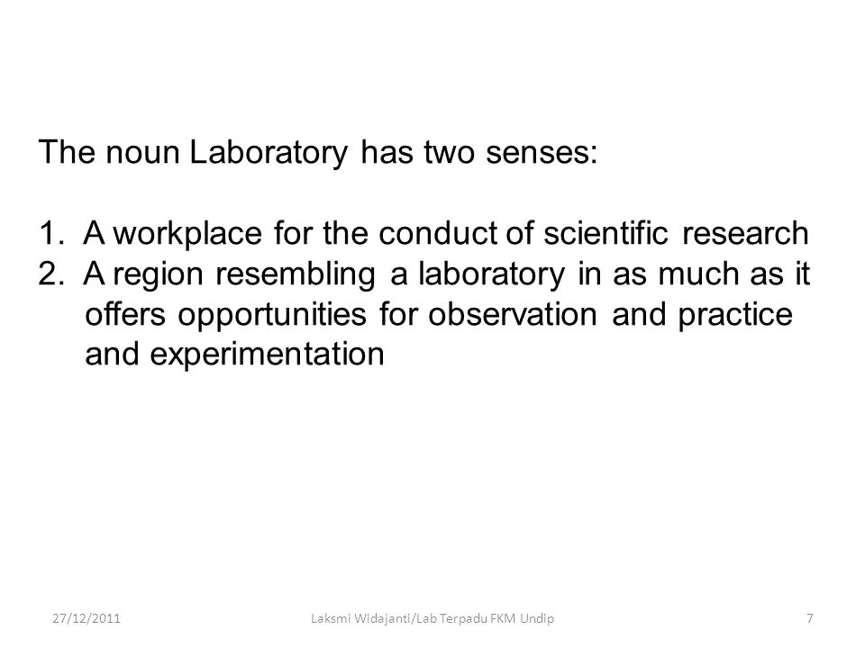 The noun Laboratory has two senses: 1.A workplace for the conduct of scientific research 2.