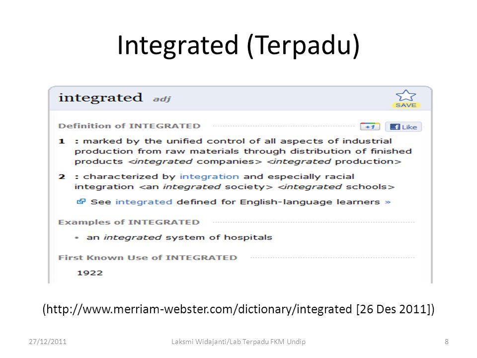 Integrated (Terpadu) (http://www.merriam-webster.com/dictionary/integrated [26 Des 2011]) 27/12/20118Laksmi Widajanti/Lab Terpadu FKM Undip