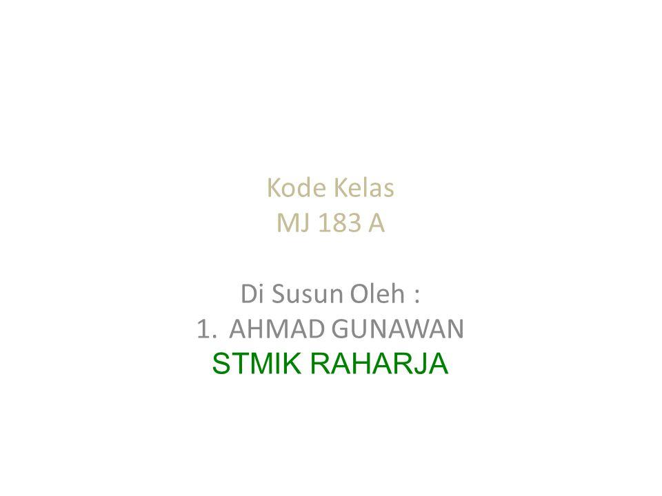 Kode Kelas MJ 183 A Di Susun Oleh : 1.AHMAD GUNAWAN STMIK RAHARJA