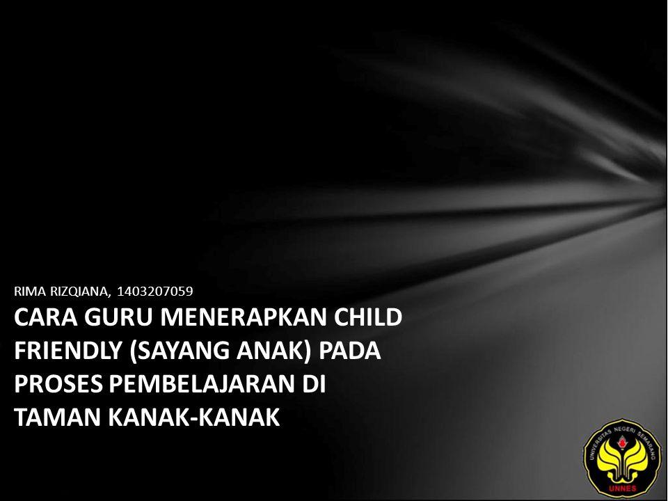 RIMA RIZQIANA, 1403207059 CARA GURU MENERAPKAN CHILD FRIENDLY (SAYANG ANAK) PADA PROSES PEMBELAJARAN DI TAMAN KANAK-KANAK