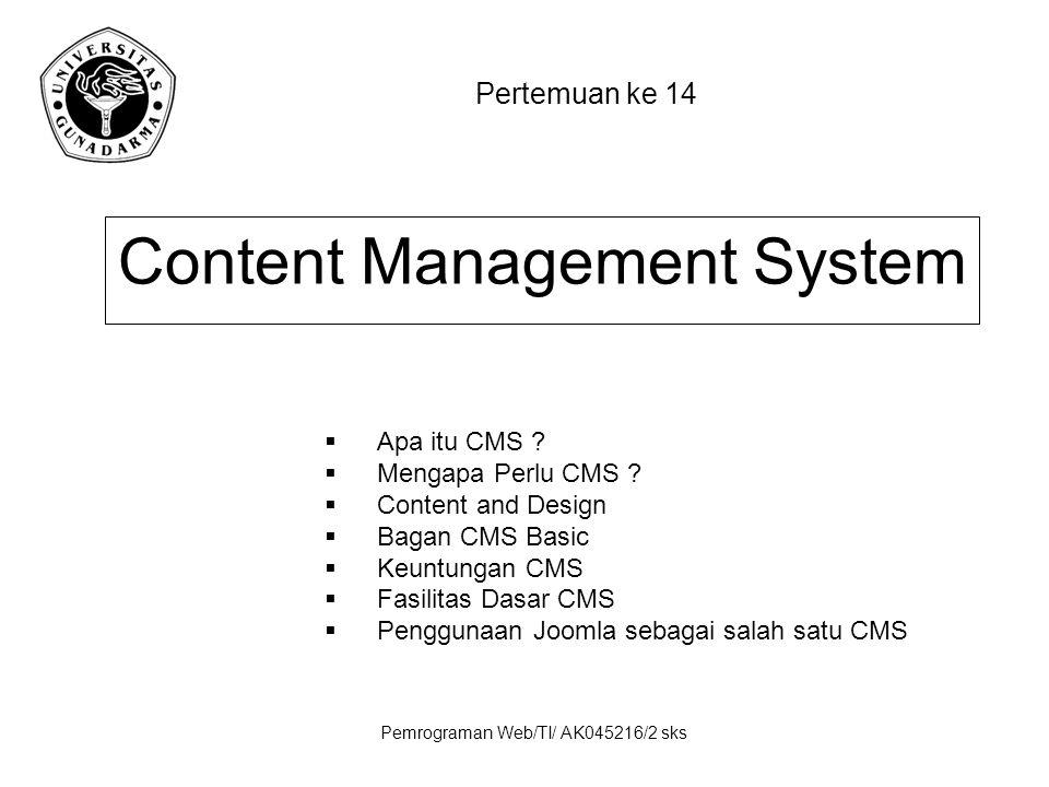 Pemrograman Web/TI/ AK045216/2 sks Pertemuan ke 14 Content Management System  Apa itu CMS ?  Mengapa Perlu CMS ?  Content and Design  Bagan CMS Ba