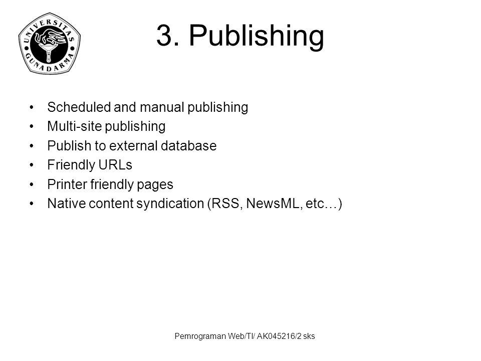 Pemrograman Web/TI/ AK045216/2 sks 3. Publishing Scheduled and manual publishing Multi-site publishing Publish to external database Friendly URLs Prin