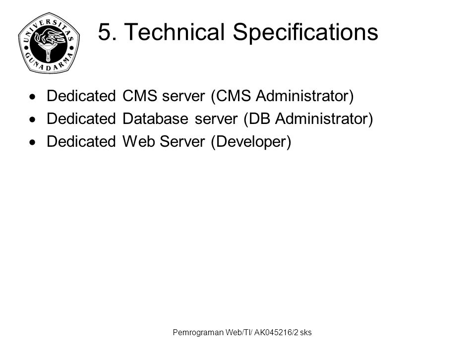 Pemrograman Web/TI/ AK045216/2 sks 5. Technical Specifications  Dedicated CMS server (CMS Administrator)  Dedicated Database server (DB Administrato