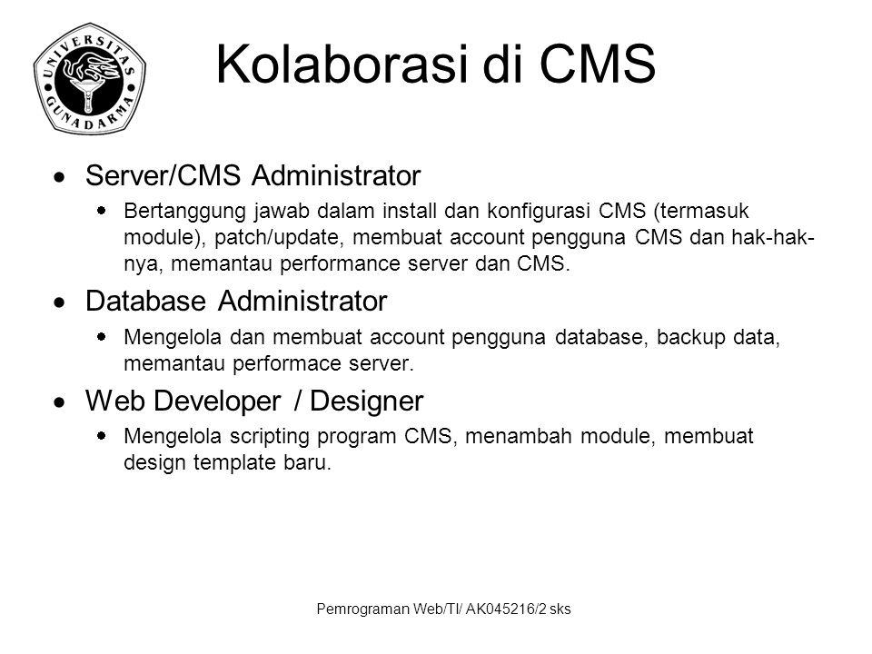 Pemrograman Web/TI/ AK045216/2 sks Kolaborasi di CMS  Server/CMS Administrator  Bertanggung jawab dalam install dan konfigurasi CMS (termasuk module), patch/update, membuat account pengguna CMS dan hak-hak- nya, memantau performance server dan CMS.