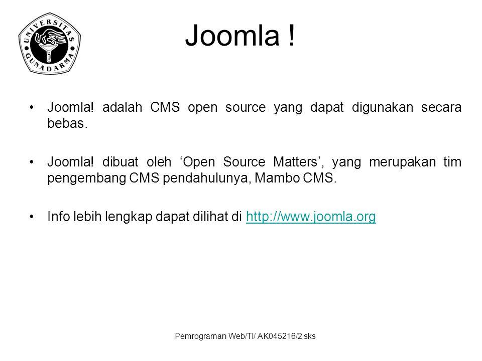 Pemrograman Web/TI/ AK045216/2 sks Joomla ! Joomla! adalah CMS open source yang dapat digunakan secara bebas. Joomla! dibuat oleh 'Open Source Matters