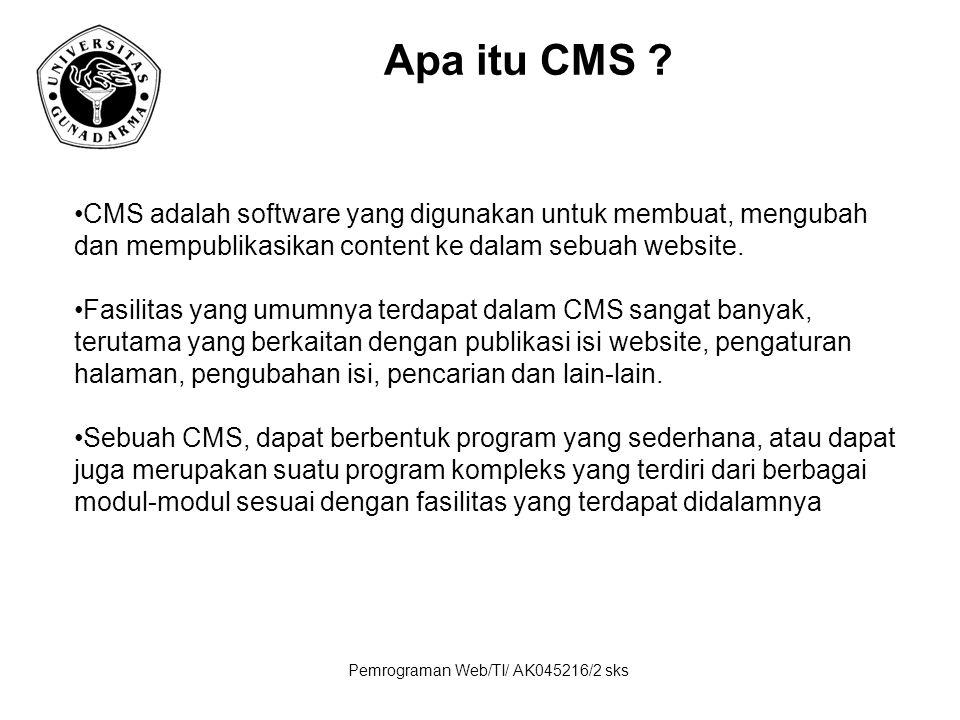 Pemrograman Web/TI/ AK045216/2 sks Apa itu CMS ? CMS adalah software yang digunakan untuk membuat, mengubah dan mempublikasikan content ke dalam sebua