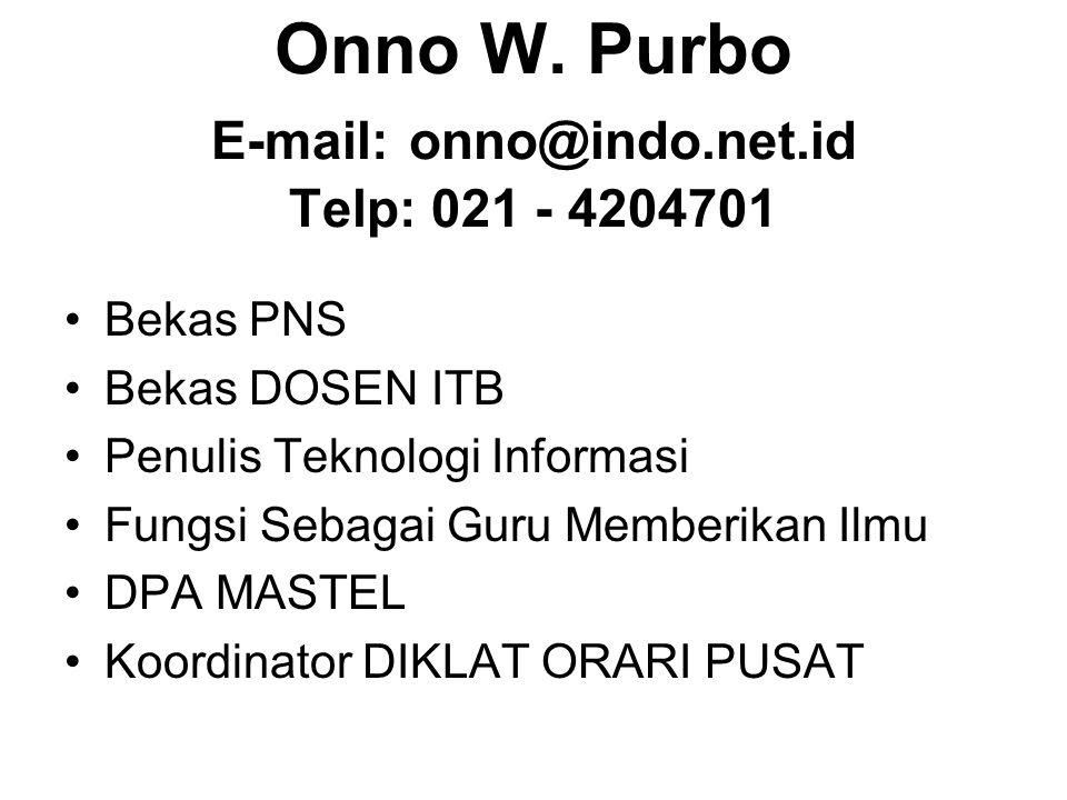 Onno W. Purbo E-mail: onno@indo.net.id Telp: 021 - 4204701 Bekas PNS Bekas DOSEN ITB Penulis Teknologi Informasi Fungsi Sebagai Guru Memberikan Ilmu D