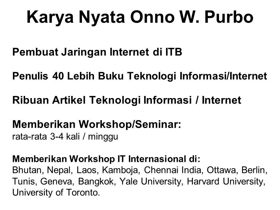 Pembuat Jaringan Internet di ITB Penulis 40 Lebih Buku Teknologi Informasi/Internet Ribuan Artikel Teknologi Informasi / Internet Memberikan Workshop/