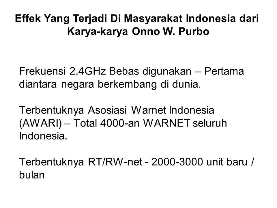 Frekuensi 2.4GHz Bebas digunakan – Pertama diantara negara berkembang di dunia. Terbentuknya Asosiasi Warnet Indonesia (AWARI) – Total 4000-an WARNET