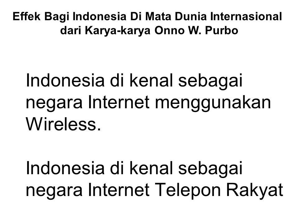 Indonesia di kenal sebagai negara Internet menggunakan Wireless. Indonesia di kenal sebagai negara Internet Telepon Rakyat Effek Bagi Indonesia Di Mat
