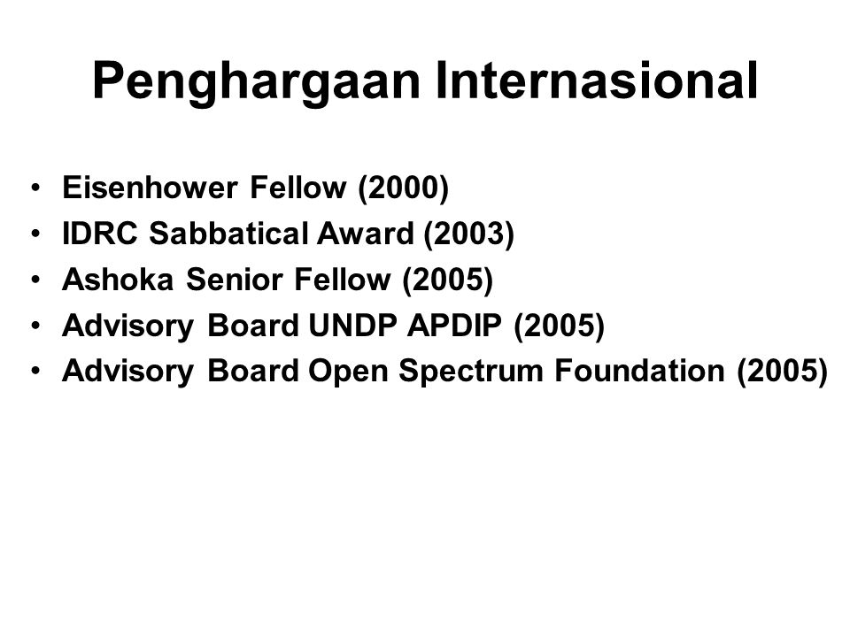 Penghargaan Internasional Eisenhower Fellow (2000) IDRC Sabbatical Award (2003) Ashoka Senior Fellow (2005) Advisory Board UNDP APDIP (2005) Advisory Board Open Spectrum Foundation (2005)
