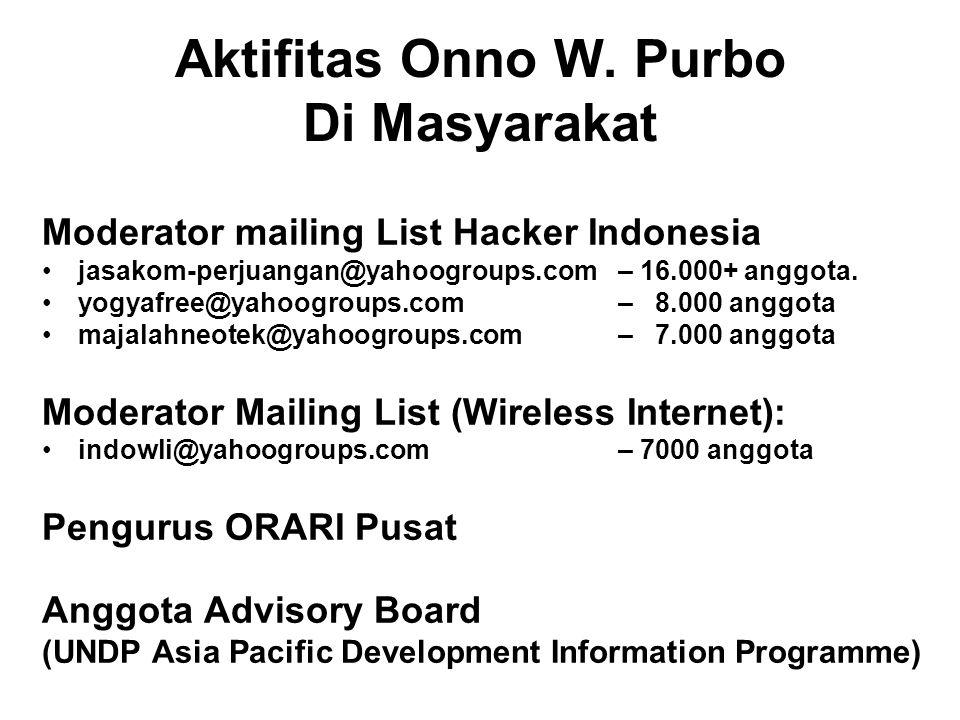 Aktifitas Onno W. Purbo Di Masyarakat Moderator mailing List Hacker Indonesia jasakom-perjuangan@yahoogroups.com – 16.000+ anggota. yogyafree@yahoogro