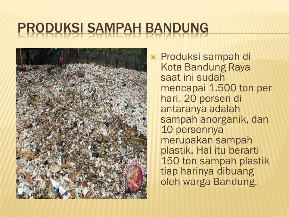  Produksi sampah di Kota Bandung Raya saat ini sudah mencapai 1.500 ton per hari.