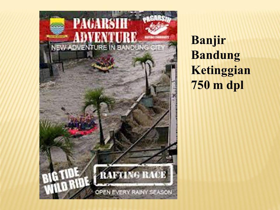 Banjir Bandung Ketinggian 750 m dpl