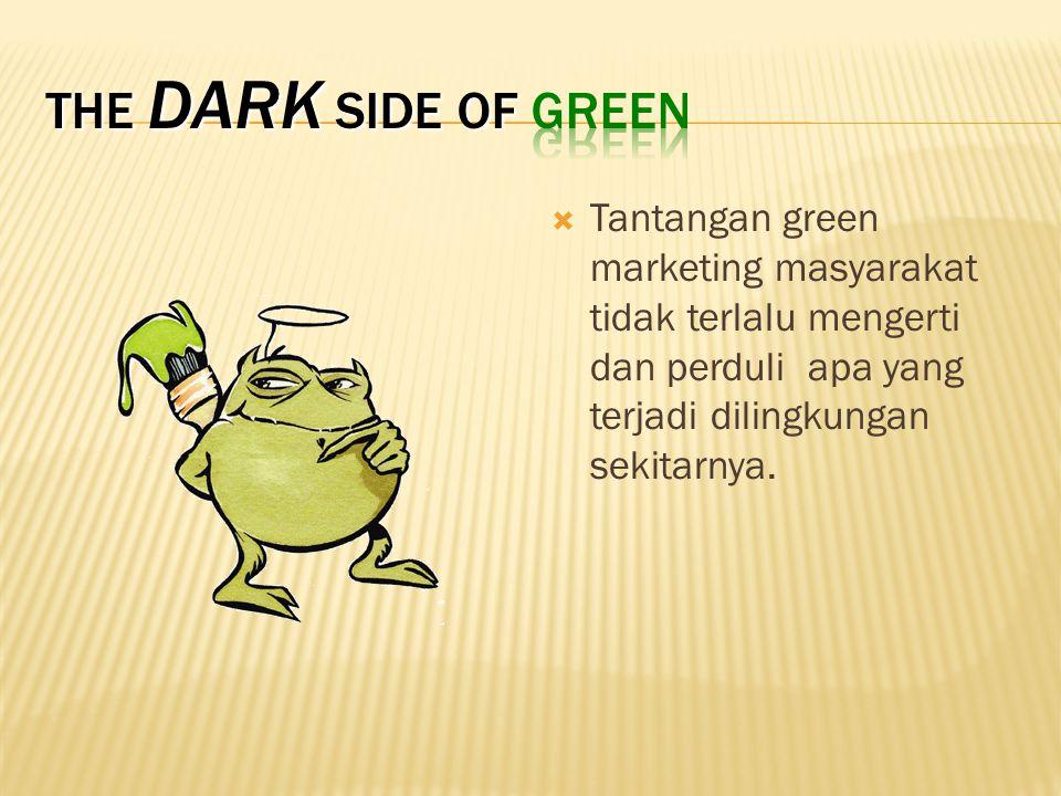  Tantangan green marketing masyarakat tidak terlalu mengerti dan perduli apa yang terjadi dilingkungan sekitarnya.
