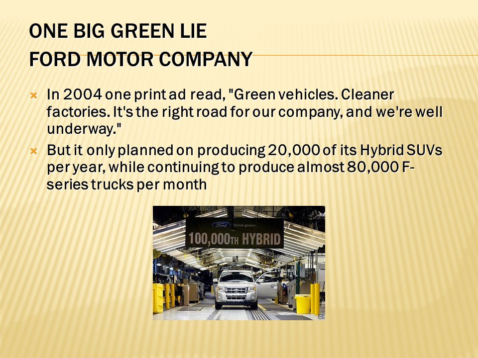  In 2004 one print ad read, Green vehicles. Cleaner factories.