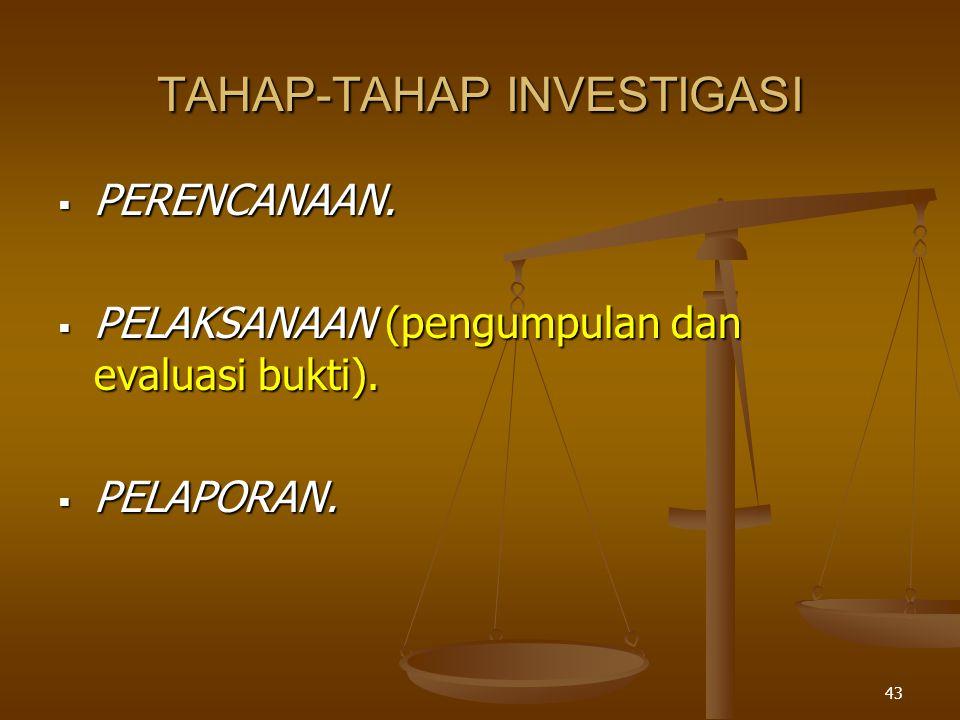 42 LANJUTAN ( prinsip2 investigasi) Informasi yg diperoleh dari hasil wawancara dng saksi akan sangat dipengaruhi oleh kelemahan manusia.