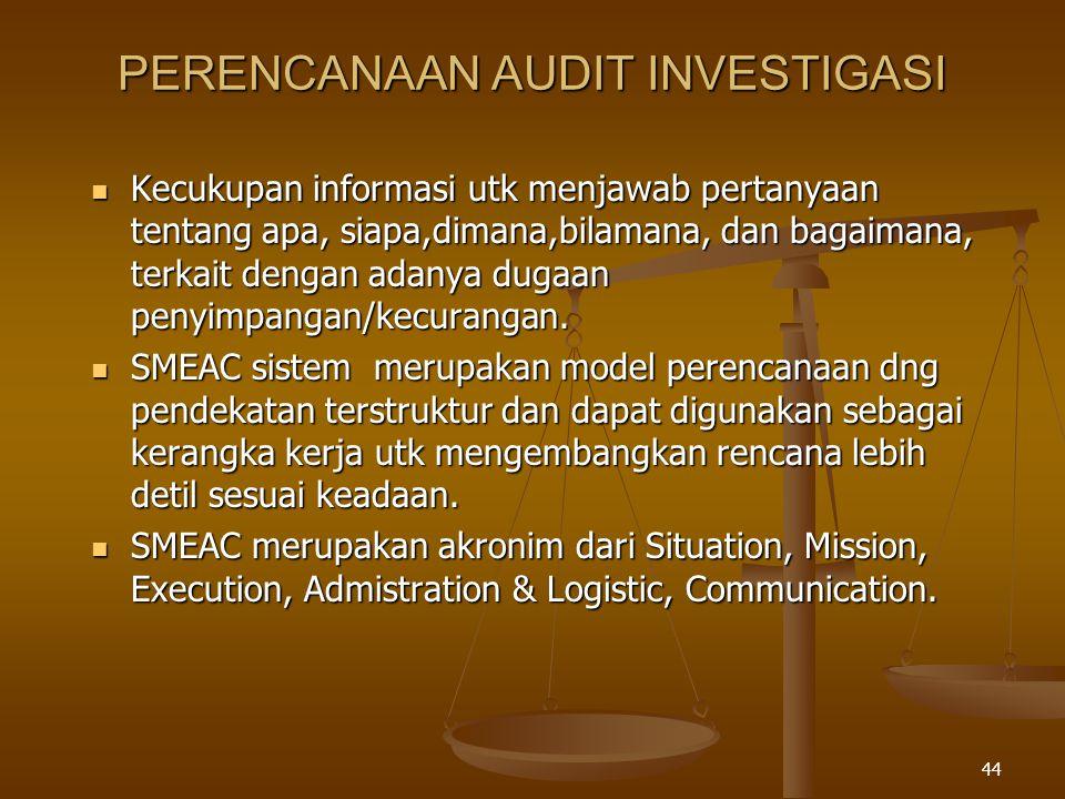 43 TAHAP-TAHAP INVESTIGASI  PERENCANAAN. PELAKSANAAN (pengumpulan dan evaluasi bukti).
