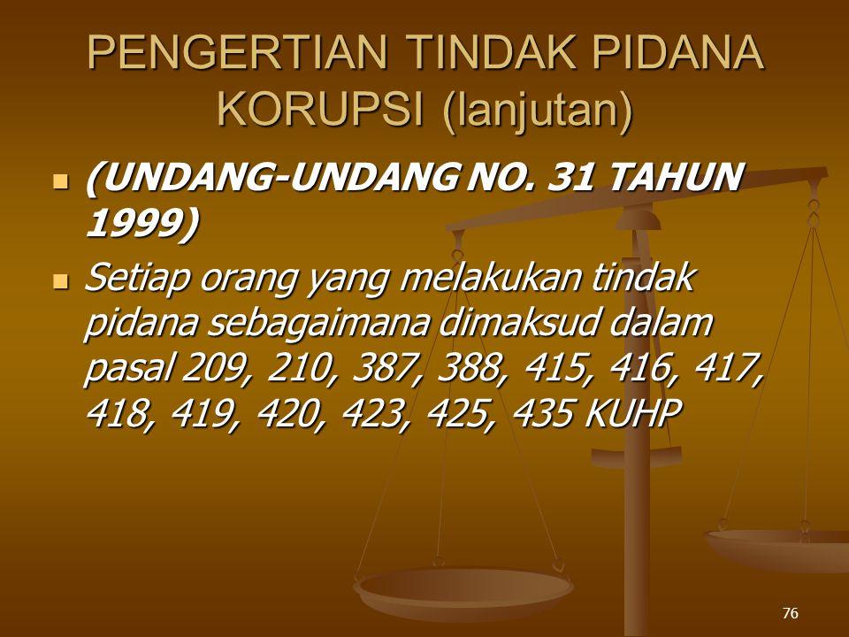75 PENGERTIAN TINDAK PIDANA KORUPSI (sambungan) (UNDANG-UNDANG NO.