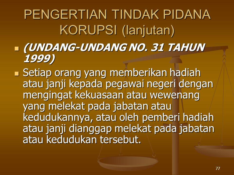 76 PENGERTIAN TINDAK PIDANA KORUPSI (lanjutan) (UNDANG-UNDANG NO.