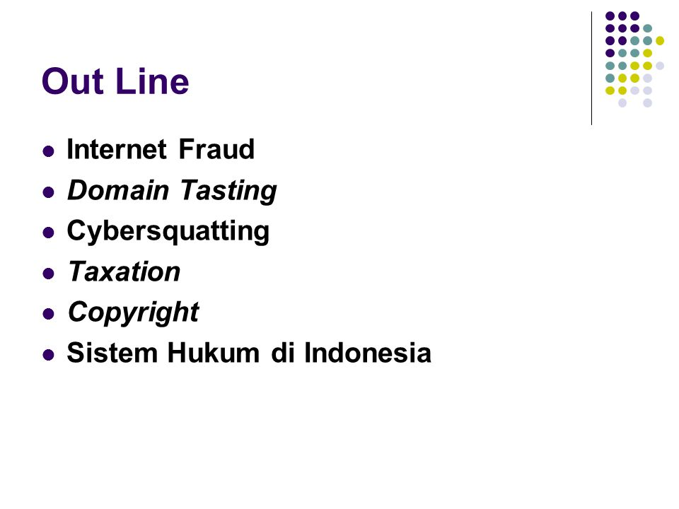 Out Line Internet Fraud Domain Tasting Cybersquatting Taxation Copyright Sistem Hukum di Indonesia