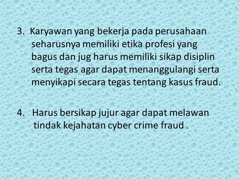 V. SARAN-SARAN 1.Seharus nya pelaku kejahatan cyber crime khusus nya tidak kejahatan fraud harus mendapatkan hukuman yang lebih setimpal lebih bagus k