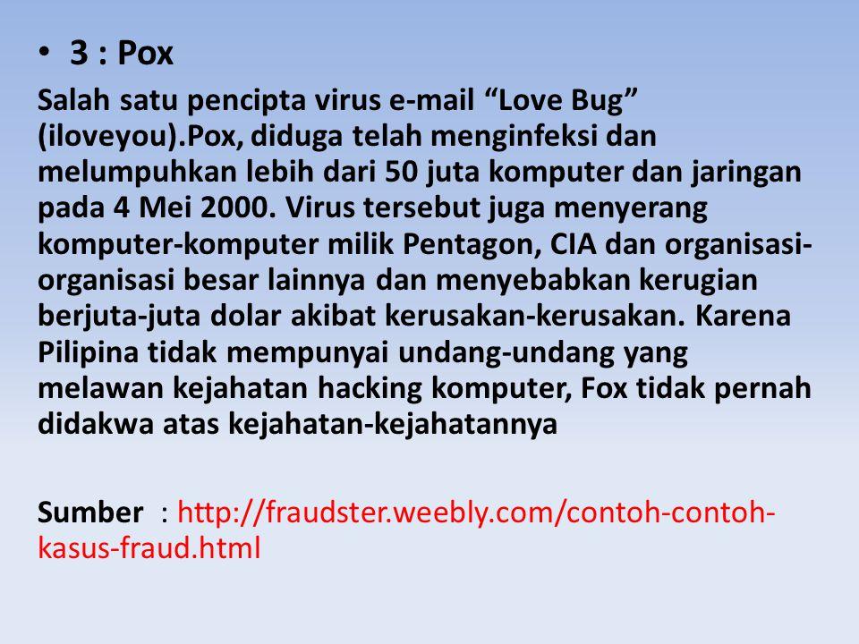 3 : Pox Salah satu pencipta virus e-mail Love Bug (iloveyou).Pox, diduga telah menginfeksi dan melumpuhkan lebih dari 50 juta komputer dan jaringan pada 4 Mei 2000.