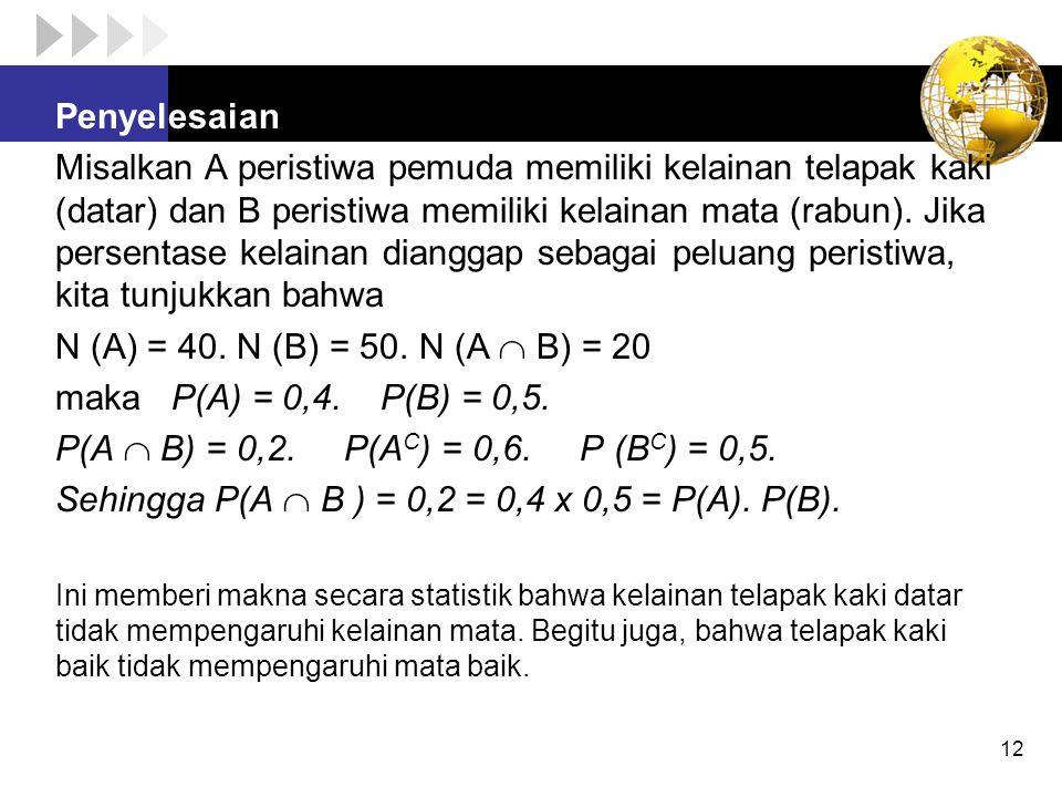 Penyelesaian Misalkan A peristiwa pemuda memiliki kelainan telapak kaki (datar) dan B peristiwa memiliki kelainan mata (rabun). Jika persentase kelain