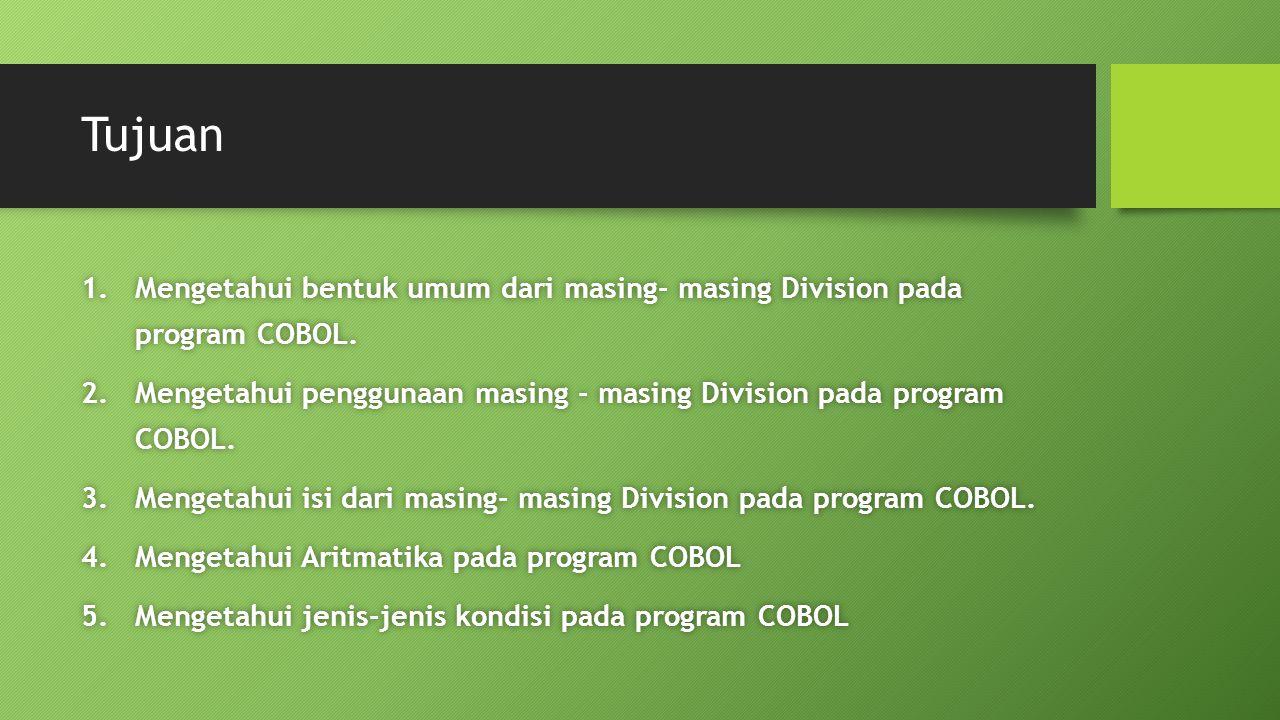 Tujuan 1.Mengetahui bentuk umum dari masing- masing Division pada program COBOL. 2.Mengetahui penggunaan masing - masing Division pada program COBOL.