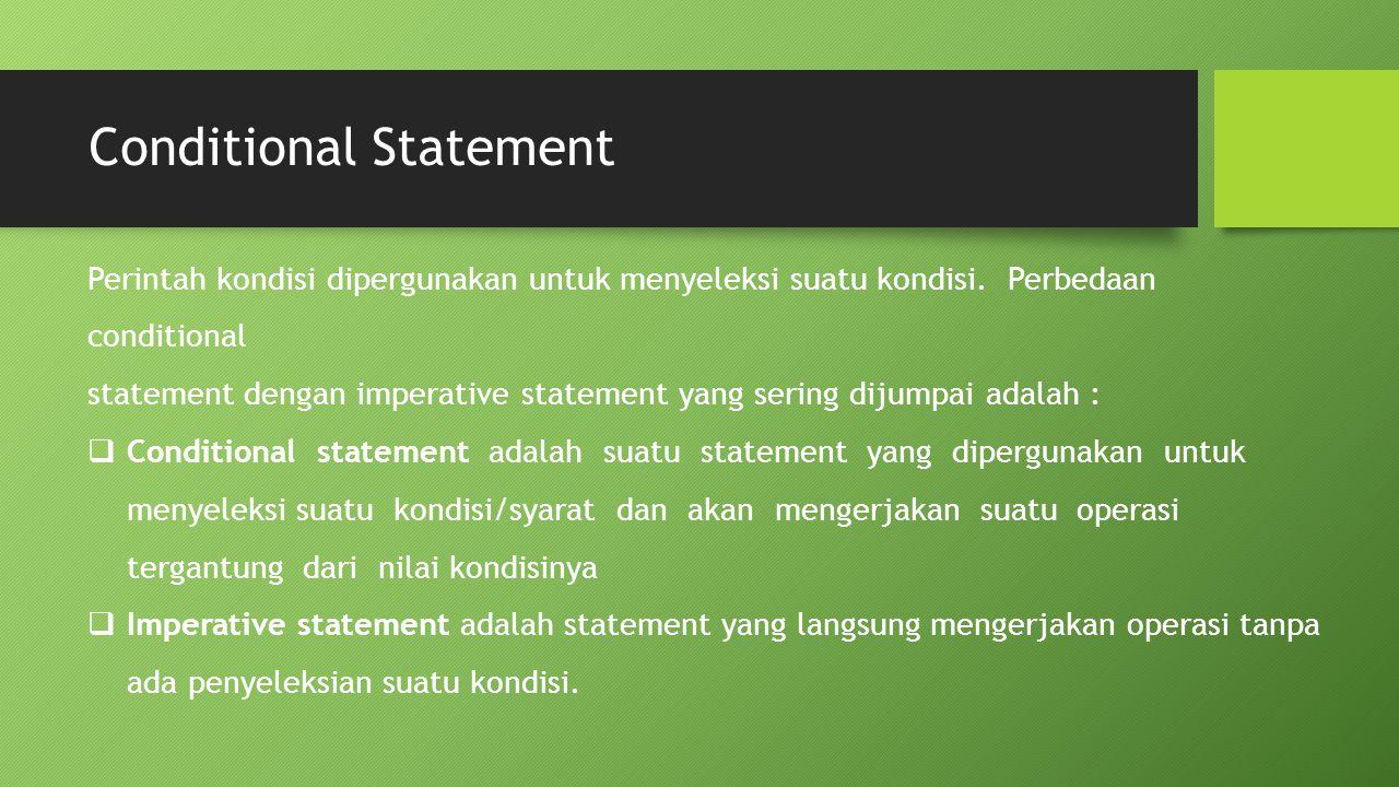 Conditional Statement Perintah kondisi dipergunakan untuk menyeleksi suatu kondisi. Perbedaan conditional statement dengan imperative statement yang s