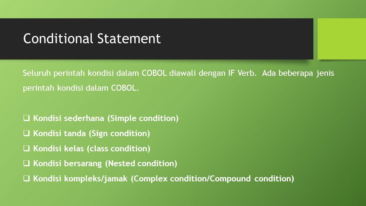 Conditional Statement Seluruh perintah kondisi dalam COBOL diawali dengan IF Verb. Ada beberapa jenis perintah kondisi dalam COBOL.  Kondisi sederhan
