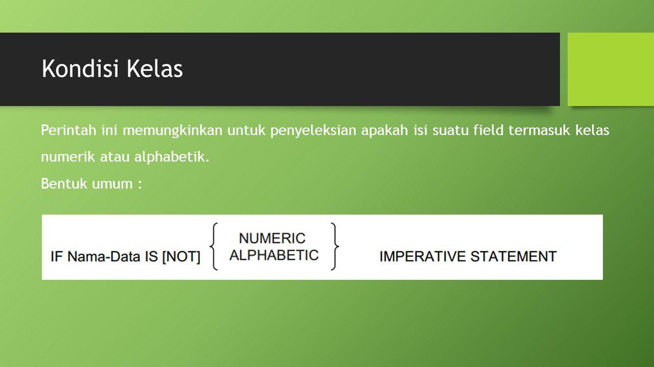 Kondisi Kelas Perintah ini memungkinkan untuk penyeleksian apakah isi suatu field termasuk kelas numerik atau alphabetik. Bentuk umum :