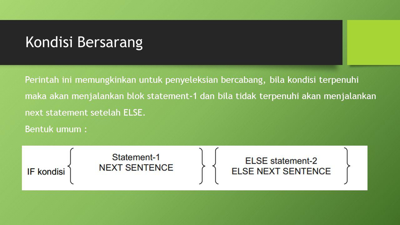 Kondisi Bersarang Perintah ini memungkinkan untuk penyeleksian bercabang, bila kondisi terpenuhi maka akan menjalankan blok statement-1 dan bila tidak terpenuhi akan menjalankan next statement setelah ELSE.