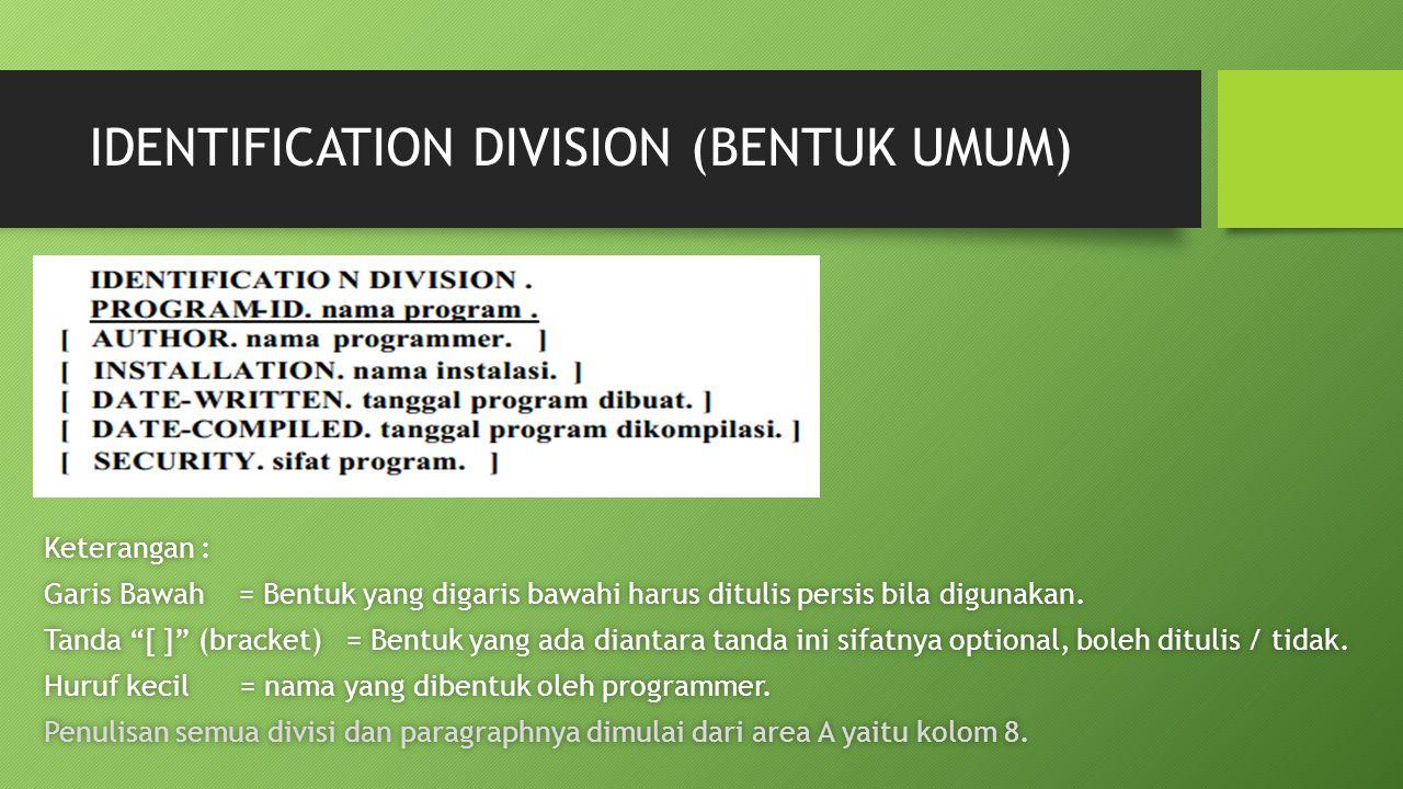 IDENTIFICATION DIVISION (BENTUK UMUM) Keterangan :Keterangan : Garis Bawah = Bentuk yang digaris bawahi harus ditulis persis bila digunakan.Garis Bawa