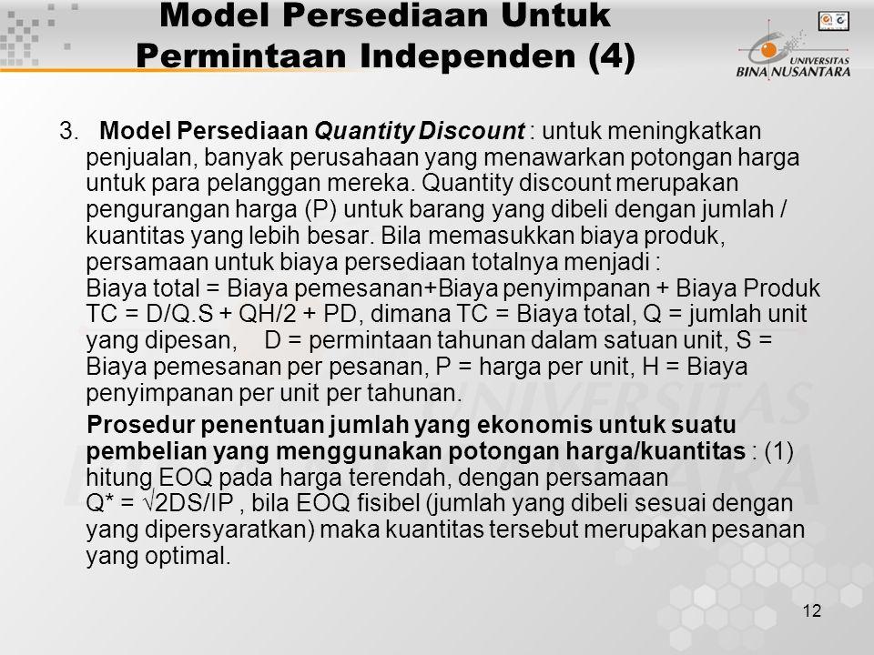 12 Model Persediaan Untuk Permintaan Independen (4) 3. Model Persediaan Quantity Discount : untuk meningkatkan penjualan, banyak perusahaan yang menaw