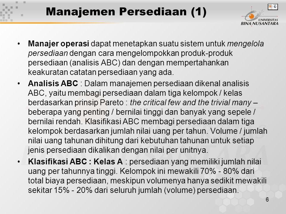 7 Manajemen Persediaan (2) Kelas B : persediaan yang memiliki jumlah nilai uang per tahunnya sedang / menengah.
