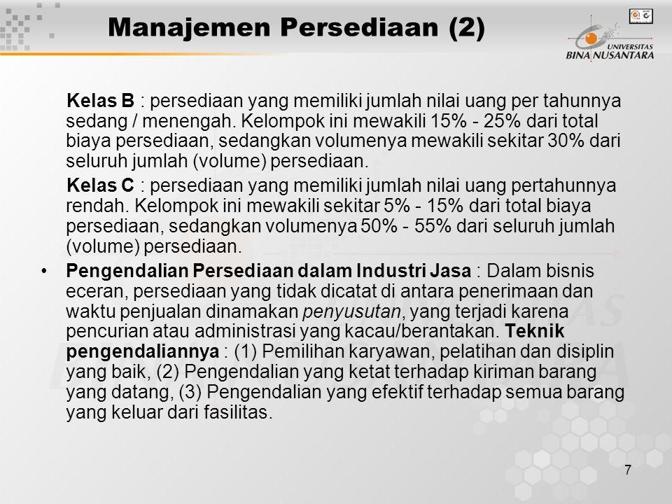 7 Manajemen Persediaan (2) Kelas B : persediaan yang memiliki jumlah nilai uang per tahunnya sedang / menengah. Kelompok ini mewakili 15% - 25% dari t