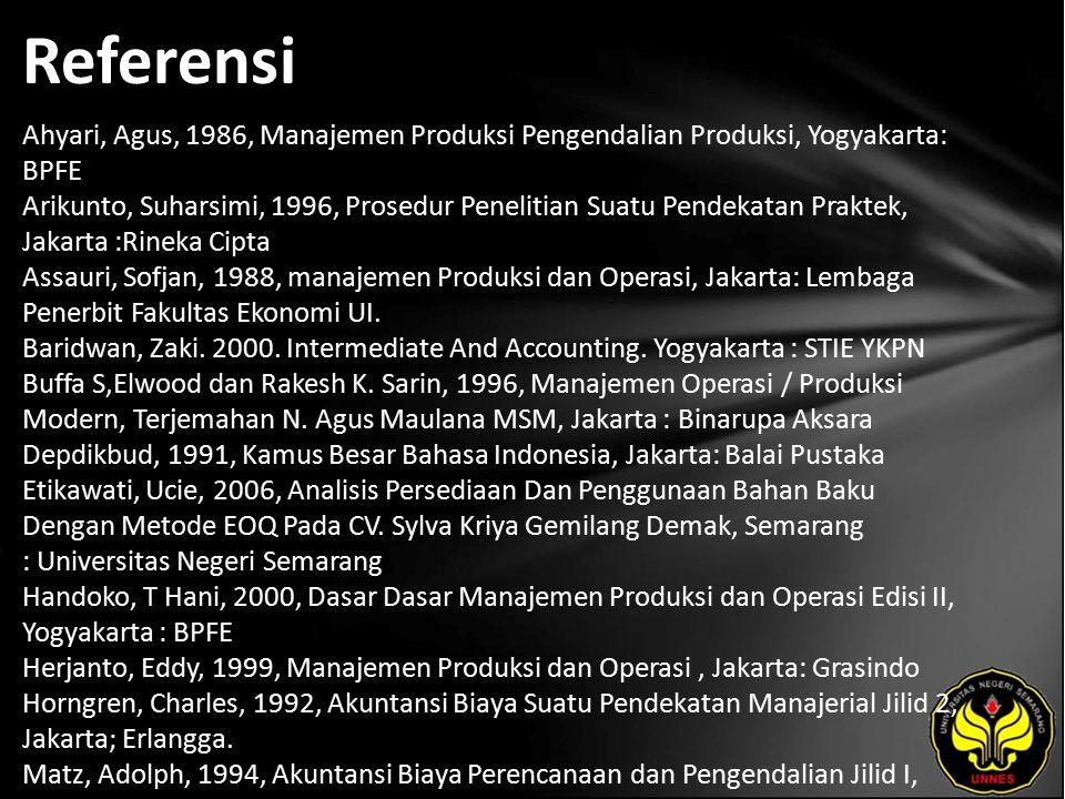 Referensi Ahyari, Agus, 1986, Manajemen Produksi Pengendalian Produksi, Yogyakarta: BPFE Arikunto, Suharsimi, 1996, Prosedur Penelitian Suatu Pendekat