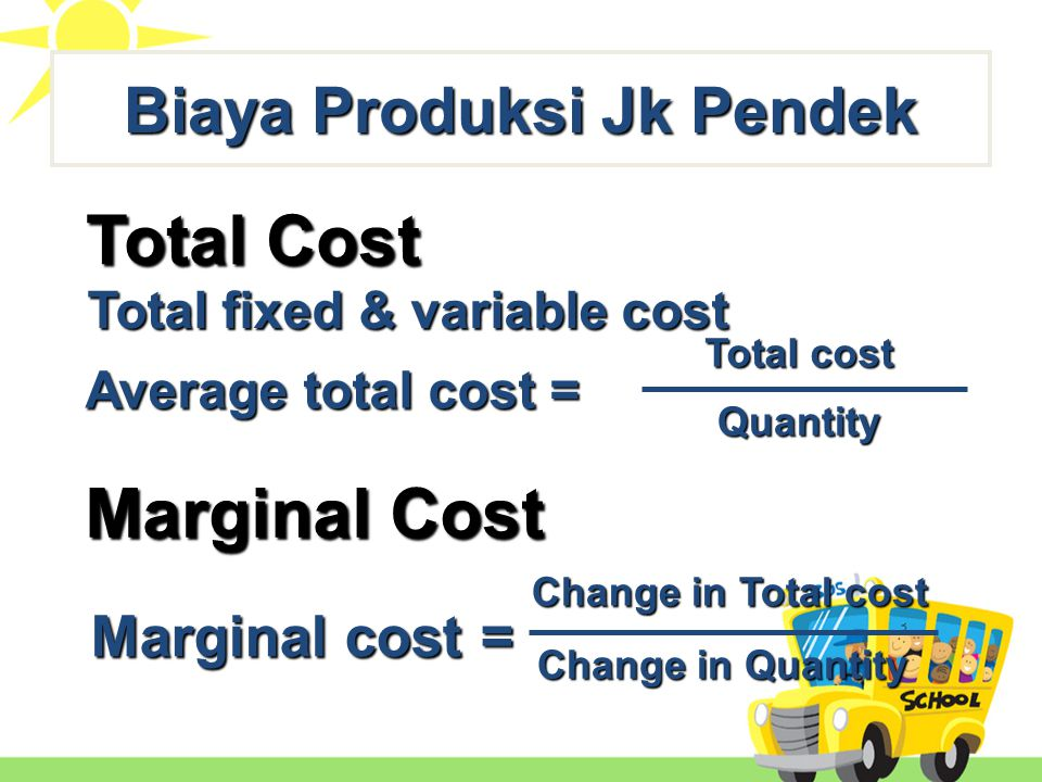 Total Cost Total fixed & variable cost Marginal Cost Marginal cost = Change in Total cost Change in Quantity Average total cost = Total cost Quantity