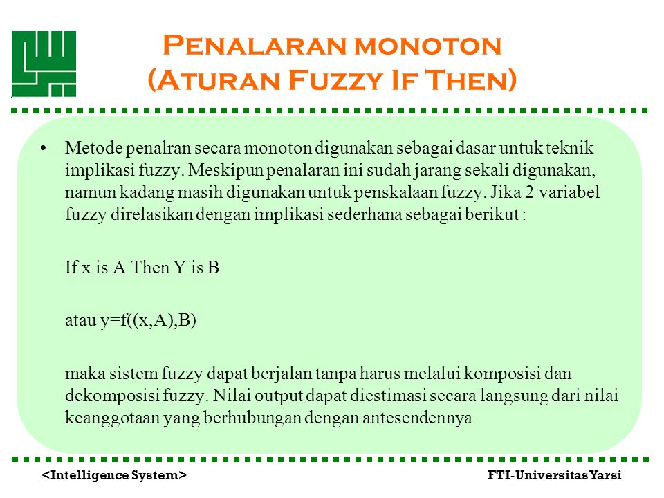 FTI-Universitas Yarsi Penalaran monoton (Aturan Fuzzy If Then) Metode penalran secara monoton digunakan sebagai dasar untuk teknik implikasi fuzzy. Me