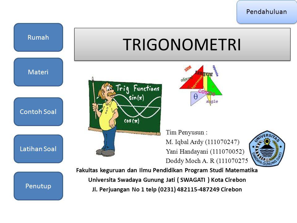 TRIGONOMETRI Tim Penyusun : M. Iqbal Ardy (111070247) Yani Handayani (111070052) Doddy Moch A. R (111070275) Fakultas keguruan dan Ilmu Pendidikan Pro