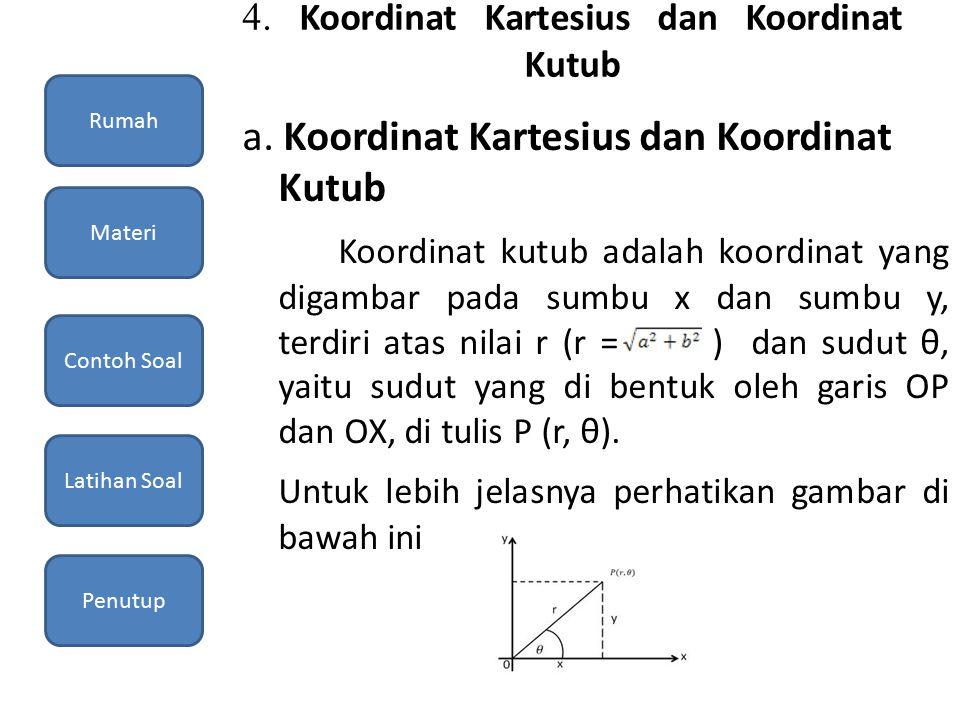 4. Koordinat Kartesius dan Koordinat Kutub a. Koordinat Kartesius dan Koordinat Kutub Koordinat kutub adalah koordinat yang digambar pada sumbu x dan
