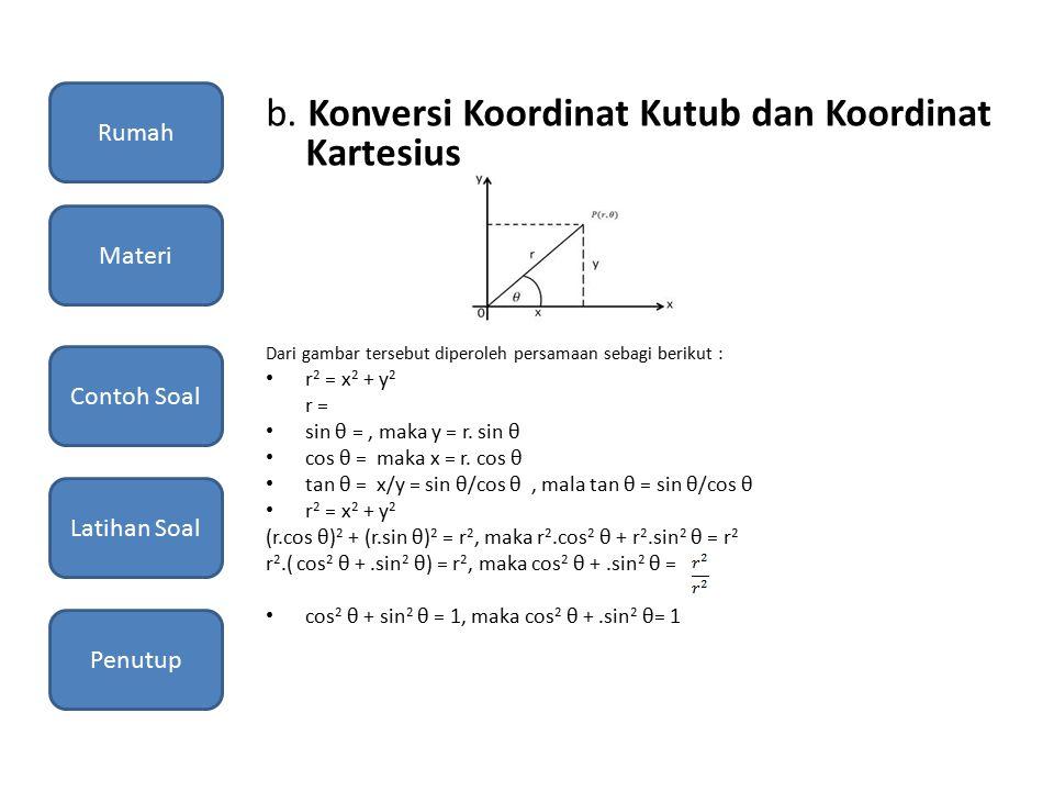 b. Konversi Koordinat Kutub dan Koordinat Kartesius Dari gambar tersebut diperoleh persamaan sebagi berikut : r 2 = x 2 + y 2 r = sin θ =, maka y = r.