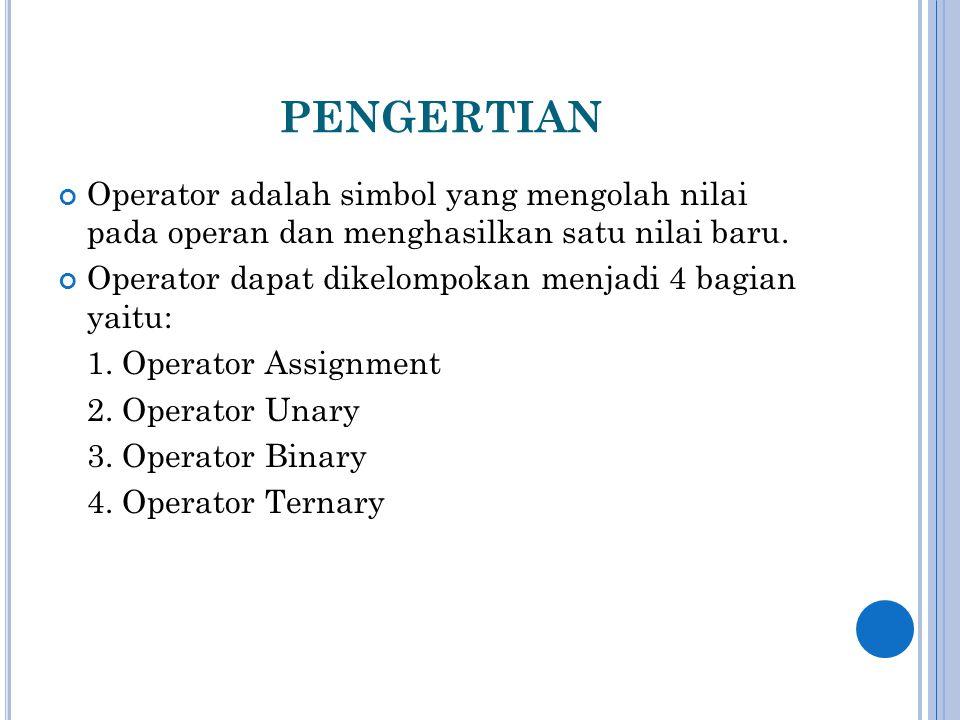 PENGERTIAN Operator adalah simbol yang mengolah nilai pada operan dan menghasilkan satu nilai baru. Operator dapat dikelompokan menjadi 4 bagian yaitu