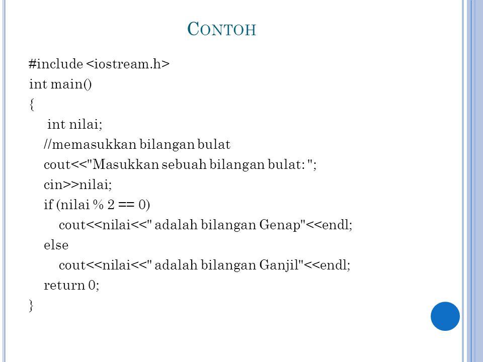 C ONTOH #include int main() { int nilai; //memasukkan bilangan bulat cout<<