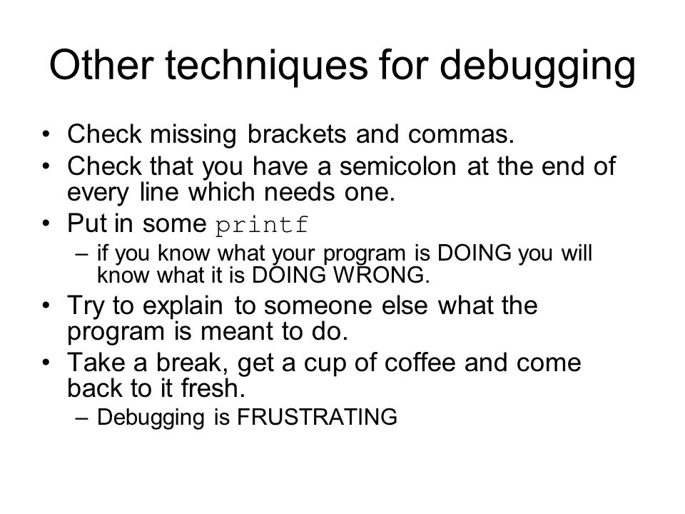 Other techniques for debugging Check missing brackets and commas.