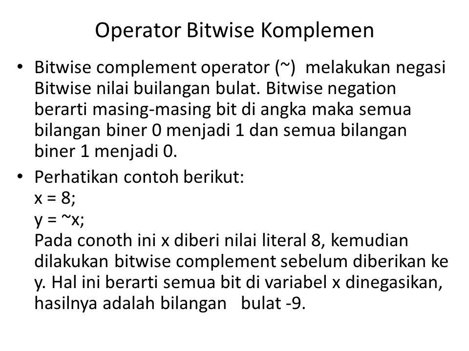Operator Bitwise Komplemen Bitwise complement operator (~) melakukan negasi Bitwise nilai builangan bulat.
