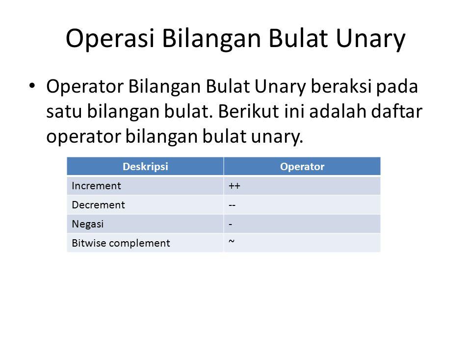 Operasi Bilangan Bulat Unary Operator Bilangan Bulat Unary beraksi pada satu bilangan bulat.